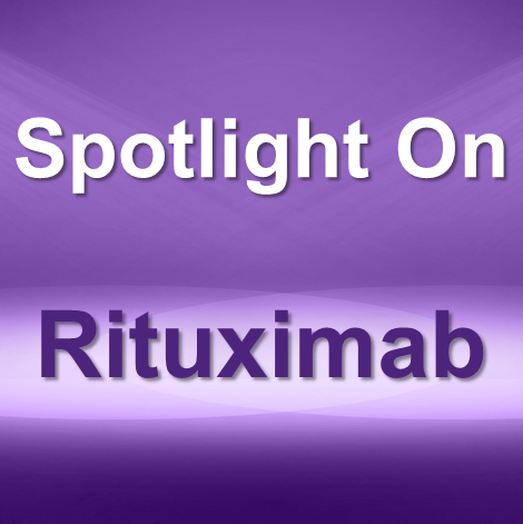 Spotlight On: Rituxan® (rituximab) / Truxima® (rituximab-abbs) / Ruxience® (rituximab-pvvr)
