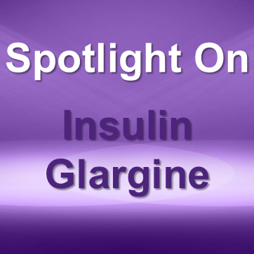 Spotlight On: Lantus® / Lantus® SoloSTAR® (insulin glargine recombinant) / Basaglar® (insulin glargine)