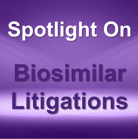 Spotlight On: Biosimilar Litigations
