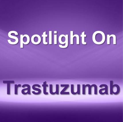 Spotlight On: Herceptin® (trastuzumab) / Ogivri™ (trastuzumab-dkst) / Herzuma® (trastuzumab-pkrb) / Ontruzant® (trastuzumab-dttb) / Trazimera™ (trastuzumab-qyyp) / Kanjinti® (trastuzumab-anns)